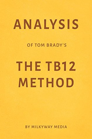 Analysis of Tom Brady's The TB12 Method by Milkyway Media