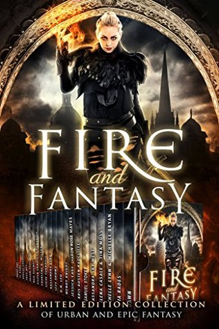 Fire and Fantasy: a Limited Edition Collection of Epic and Urban Fantasy