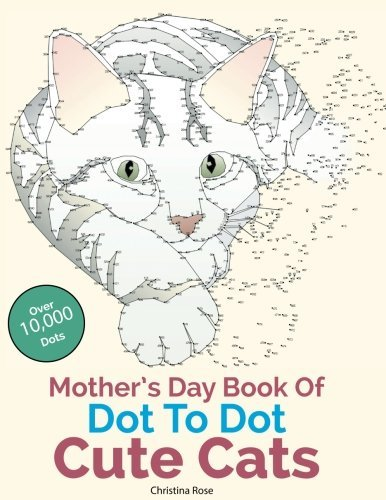 Mother's Day Book Of Dot To Dot Cute Cats: Adorable Anti-Stress Images and Scenes to Complete and Colour