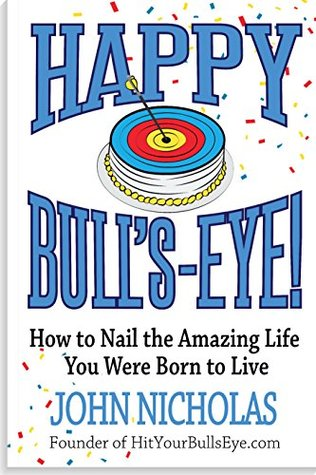 HAPPY BULL'S-EYE!: How to Nail the Amazing Life You Were Born to Live (Bull's-eye Book Series 1)