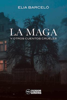 La Maga y otros cuentos crueles by Elia Barceló