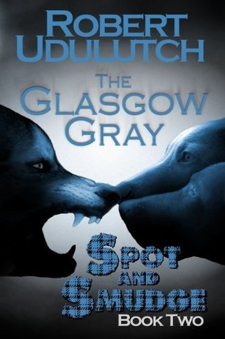 The Glasgow Gray - Spot and Smudge - Book Two (Volume 2)