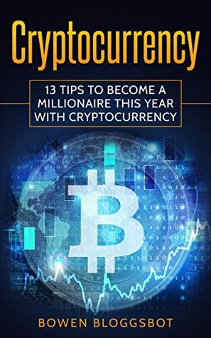 Cryptocurrency: 13 Tips to Become a Millionaire This Year with cryptocurrency