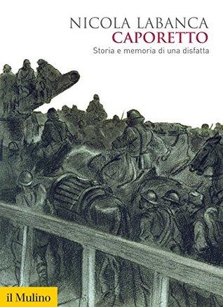 Caporetto: Storia e memoria di una disfatta