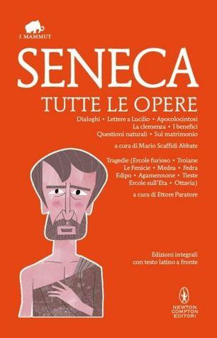 Seneca. Tutte le opere