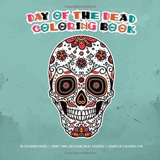 Day Of The Dead Coloring Book: 90 Sugar Skull and Day of the Dead Coloring Pages