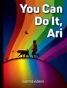 You Can Do It, Ari by Sarina Adeni