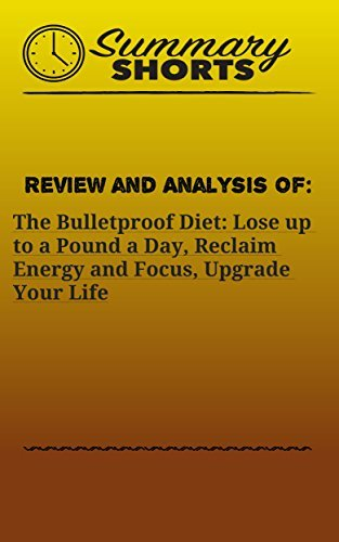 Review and Analysis of: The Bulletproof Diet: Lose up to a Pound a Day, Reclaim Energy and Focus, Upgrade Your Life (Summary Shorts Book 14)