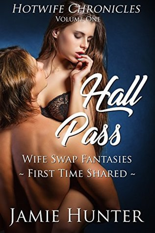 Hall Pass - Wife Swap Fantasies: First Time Shared: Hotwife Chronicles