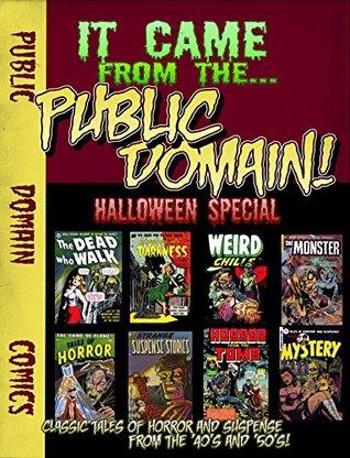 It Came From The Public Domain: Halloween Special: Classic Horror Comics (Public Domain Comics Specials Book 1)