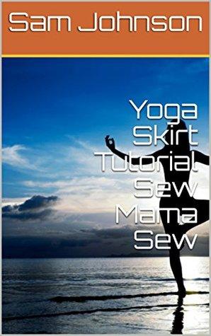 Yoga Skirt Tutorial Sew Mama Sew