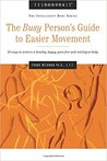 The Busy Person's Guide to Easier Movement: 50 Ways to Achieve a Healthy, Happy, Pain-Free and Intelligent Body