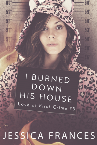 I Burned Down His House (Love at First Crime, #3)