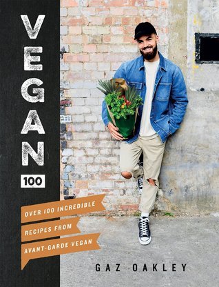 Vegan 100: Over 100 Incredible Recipes from Avant-Garde Vegan