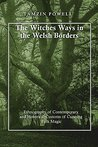 The Witches Ways in the Welsh Borders: Ethnography of Contemporary and Historical Customs of Cunning Folk Magic