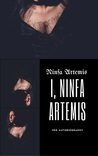 I, Ninfa Artemis by Ninfa Artemis