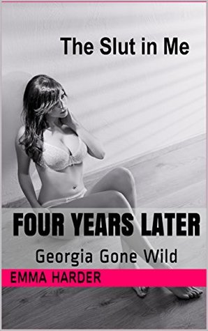 The Slut in Me - Four Years Later: Georgia Gone Wild (Slut Discovery Book 5)