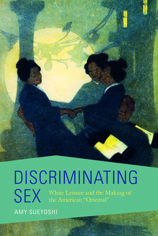 Discriminating Sex: White Leisure and the Making of the American