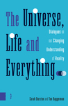 The Universe, Life and Everything...: Dialogues on our Changing Understanding of Reality