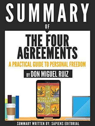 """Summary Of """"The Four Agreements: A Practical Guide To Personal Freedom - By Don Miguel Ruiz"""""""