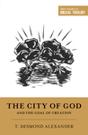 The City of God and the Goal of Creation: an Introduction to the Biblical Theology of the City of God