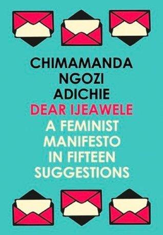Dear Ijeawele: A Feminist Manifesto in Fifteen Suggestions