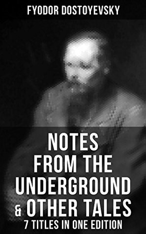 Notes from the Underground & Other Tales – 7 Titles in One Edition: Including White Nights, A Faint Heart, A Christmas Tree and A Wedding, Polzunkov, A Little Hero & Mr. Prohartchin