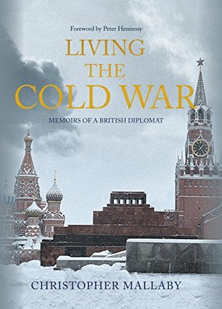 Living the Cold War by Christopher Mallaby
