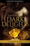 The Forest of Dark Delights by James   Cox