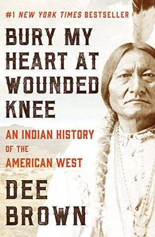 Bury My Heart At Wounded Knee An Indian History Of The American  Bury My Heart At Wounded Knee An Indian History Of The American West By  Dee Brown