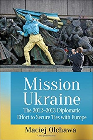 Mission Ukraine: The 2012-2013 Diplomatic Effort to Secure Ties with Europe