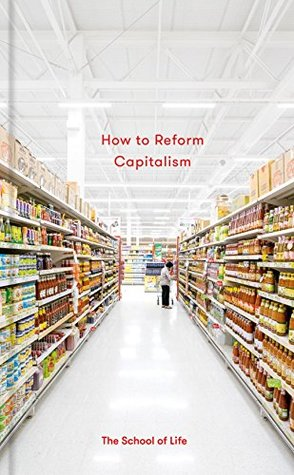 how to reform capitalism by the school of life press 36470342