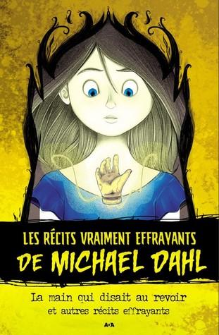 La main qui disait au revoir et autres récits effrayants (Les récits vraiment effrayants de Michael Dahl, #1)