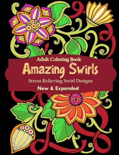 Adult Coloring Book: Amazing Swirls Designs For Relaxation & Stress Relief (Adult Coloring Books)