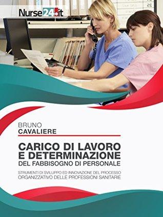 Carico di lavoro e determinazione del fabbisogno di personale: Strumenti di sviluppo ed innovazione del processo organizzativo delle professioni sanitarie