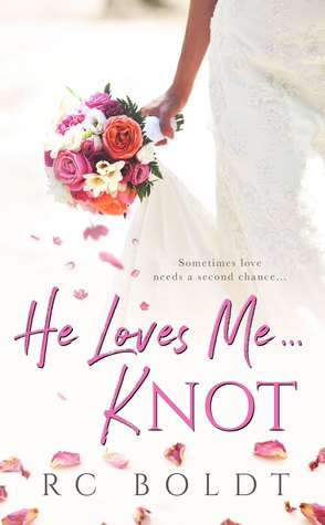 He Loves Me...KNOT by R.C. Boldt