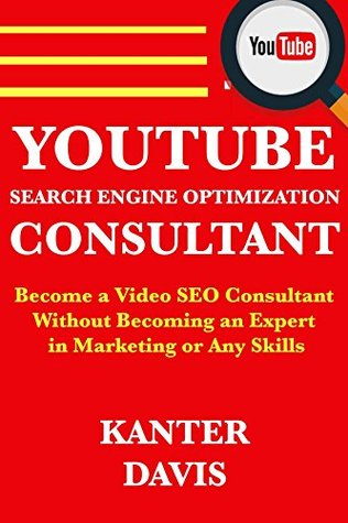 YouTube SEO Consultant: Become a Video SEO Consultant Without Becoming an Expert in Marketing or Any Skills