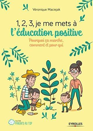 1,2,3... Je me mets à l''éducation positive !: Pourquoi ça marche, comment et pour qui