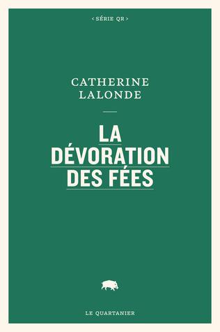La dévoration des fées by Catherine Lalonde