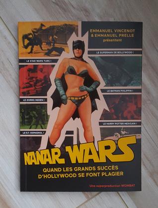 Nanar Wars : Quand les grands succès d'Hollywood se font plagier par Emmanuel Prelle, Emmanuel Vincenot