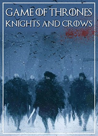 Game of Thrones:: A Look at the Knights and Crows (Game of Thrones Mysteries and Lore Book 7)