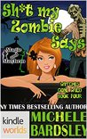 Sh*t My Zombie Says by Michele Bardsley
