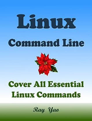 Linux Command Line (3 Edition), Cover all essential Linux commands. A whole introduction to Linux Operating System, Linux Kernel OS, For Beginners, Learn ... in easy steps, Fast! A Beginner's Guide!