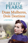 Duas Mulheres, Dois Destinos by Lesley Pearse