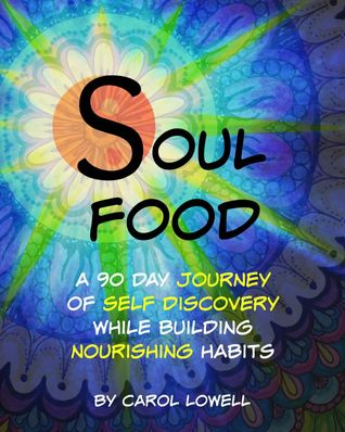 Soul Food, A 90 Day Journey of Self Discovery While Building Nourishing Habits