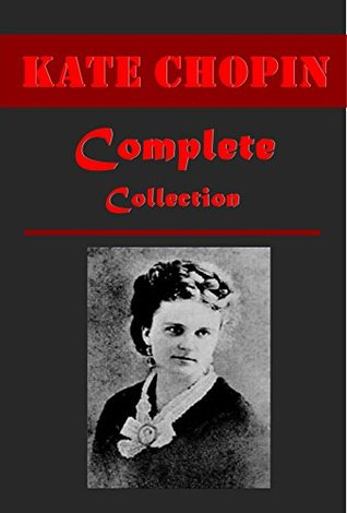 Complete Kate Chopin Realistic Satire Collection - The AWAKENING At Fault Bayou Folk