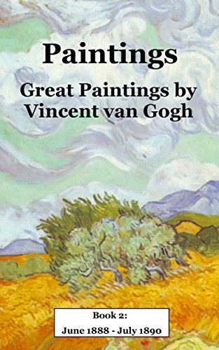 Van Gogh Paintings: Great Paintings by Vincent van Gogh. Book 2: June 1888 - July 1890 (Famous Paintings and Painters 3)