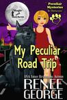 My Peculiar Road Trip by Renee George