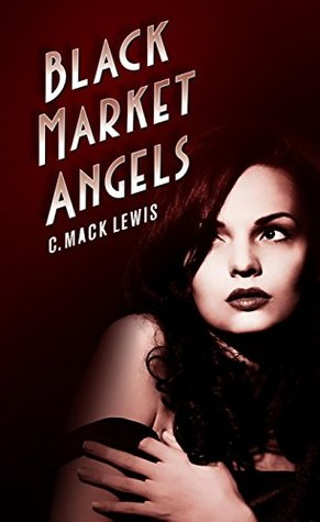 Black Market Angels by C. Mack Lewis