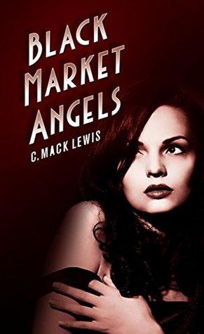 Black Market Angels by C. Mack Lewis